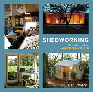 Shedworking: The Alternative Workplace Revolution Alex Johnson