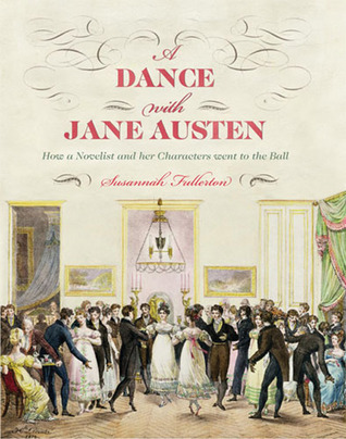 A Dance with Jane Austen: How a Novelist and Her Characters Went to the Ball Susannah Fullerton