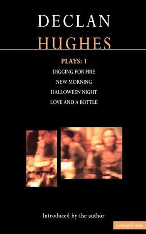 Plays 1: Digging for Fire / New Morning / Halloween Night / Love and a Bottle Declan Hughes