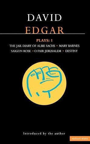 Plays 1: The Jail Diary of Albie Sachs / Mary Barnes / Saigon Rose / O Fair Jerusalem / Destiny  by  David Edgar