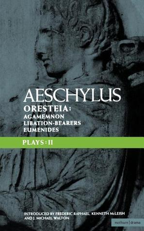 Aeschylus Plays: II: The Oresteia , Agamemnon , The Libation-bearers and The Eumenides Aeschylus