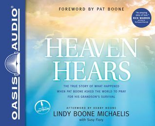Heaven Hears: The True Story of What Happened When Pat Boone Asked the World to Pray for His Grandsons Survival  by  Lindy Boone Michaelis