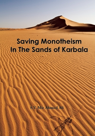 Saving Monotheism in the Sands of Karbala S.V. Mir Ahmed Ali