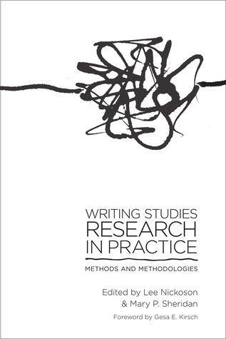 Writing Studies Research in Practice: Methods and Methodologies  by  Lee Nickoson