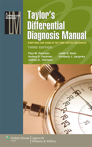 Taylors Differential Diagnosis Manual: Symptoms and Signs in the Time-Limited Encounter Paulman