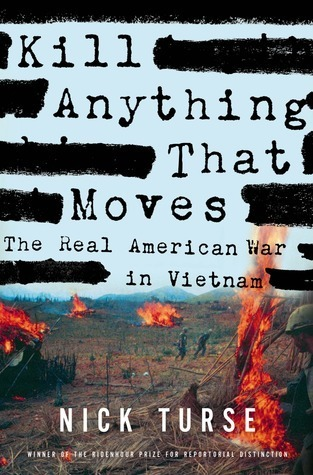Kill Anything That Moves: The Real American War in Vietnam Nick Turse