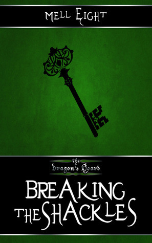 Breaking the Shackles (The Dragons Hoard, #2)  by  Mell Eight
