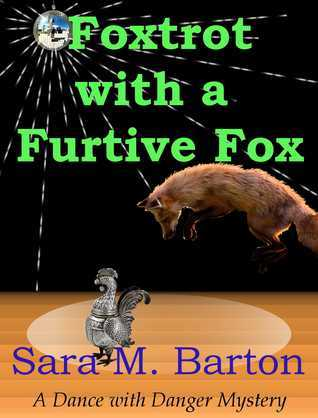Foxtrot with a Furtive Fox (A Dance with Danger Mystery, #3) Sara M. Barton