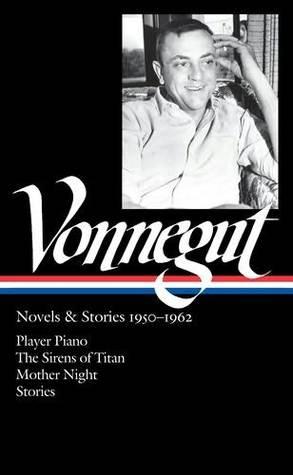 Novels & Stories 1950-62: Player Piano/The Sirens of Titan/Mother Night/Stories Kurt Vonnegut