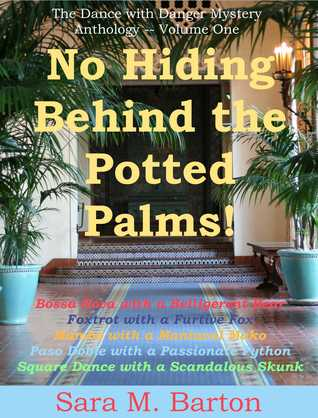 No Hiding Behind the Potted Palms! (A Dance with Danger Mystery, #7)  by  Sara M. Barton