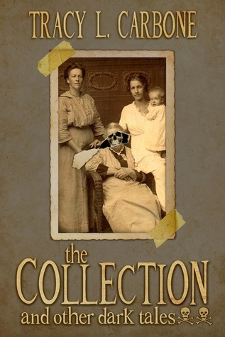The Collection and Other Dark Tales Tracy L. Carbone