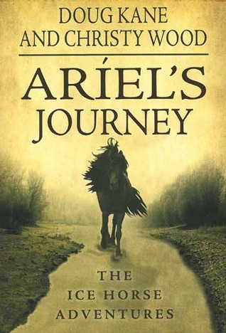 Ariels Journey (The Ice Horse Adventures, #1)  by  Doug Kane