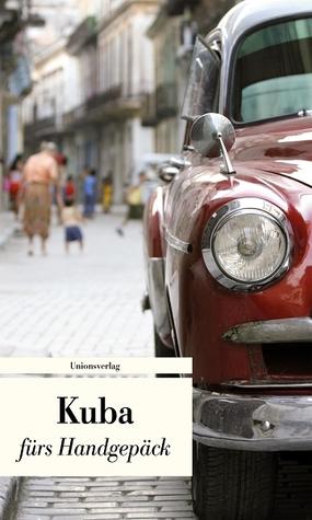 Kuba fürs Handgepäck: Geschichten und Berichte - Ein Kulturkompass Eva Karnofsky