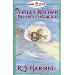 Tobias Brown, Inventor Esquire (Creake Castle, #2)  by  Robin    Bennett