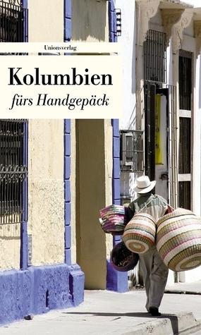 Kolumbien fürs Handgepäck: Geschichten und Berichte - ein Kulturkompass  by  Ingolf Bruckner