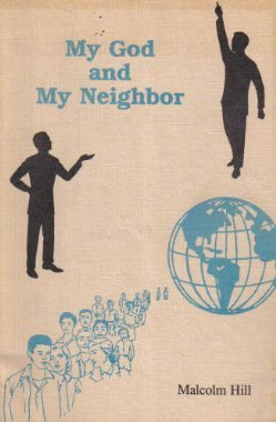 My god and My neighbor Malcolm Hill