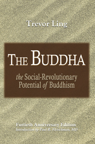 The Buddha: The Social-Revolutionary Potential of Buddhism  by  Trevor Ling