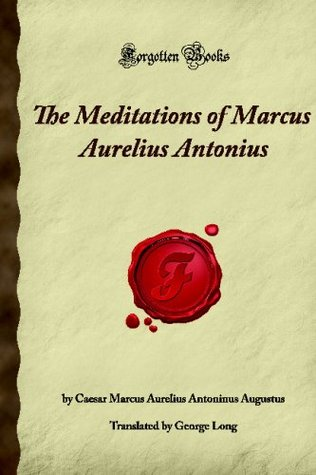 The Meditations Of Marcus Aurelius Antonius: (Forgotten Books)  by  Marcus Aurelius