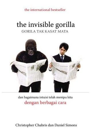 The Invisible Gorilla - Gorila Tak Kasat Mata dan Bagaimana Intuisi Telah Menipu Kita dengan Berbagai Cara Christopher Chabris