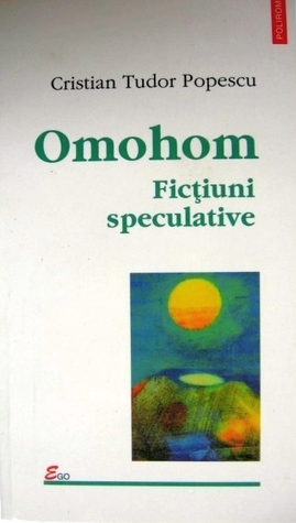 Omohom: ficțiuni speculative  by  Cristian Tudor Popescu