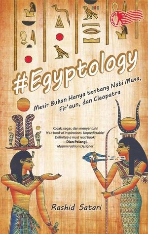 #Egyptology: Mesir Bukan Hanya tentang Nabi Musa, Firaun, dan Cleopatra Rashid Satari