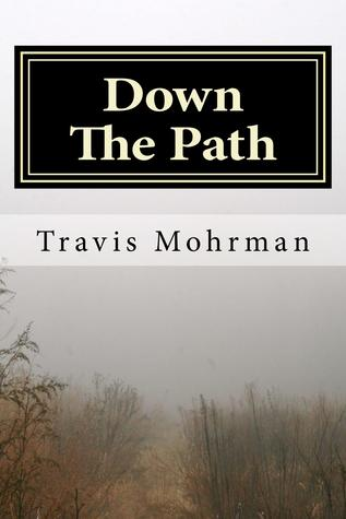 Down The Path  by  Travis Mohrman
