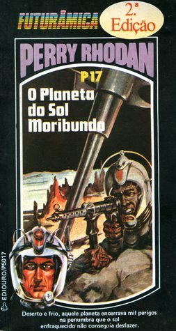 O Planeta do Sol Moribundo (Perry Rhodan - P-017)  by  Kurt Mahr