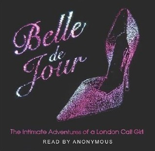 Belle de Jour: The Intimate Adventures of a London Call Girl Belle de Jour