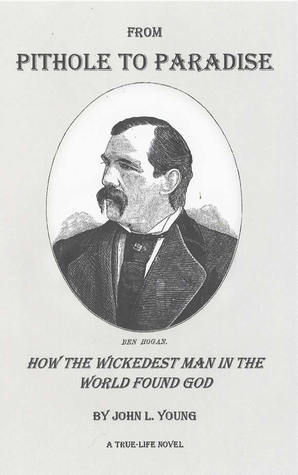 From Pithole to Paradise: How the Wickedest Man in the World Found God John L. Young