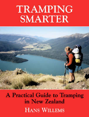 Tramping Smarter: A Practical Guide to Tramping in New Zealand  by  Hans Willems