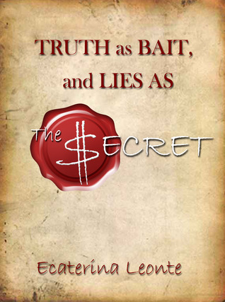 Truth as bait, and the lies as The $ecret  by  Ecaterina Leonte