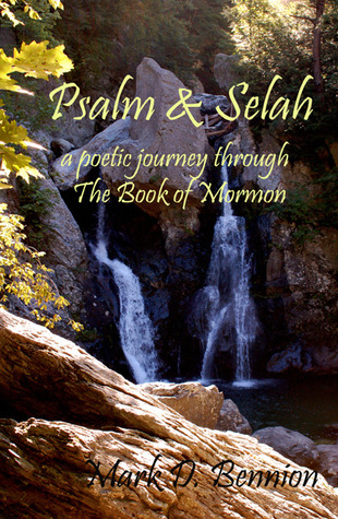 Psalm and Selah: A Poetic Journey Through The Book of Mormon  by  Mark Bennion
