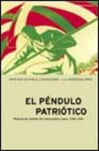 El péndulo patriótico. Historia del Partido Nacionalista Vasco, I: 1895-1936 Santiago de Pablo