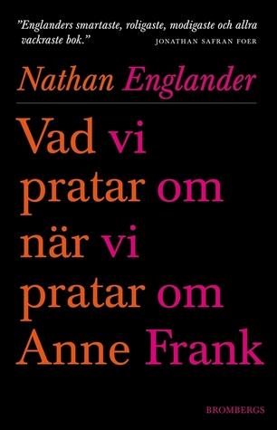 Vad vi pratar om när vi pratar om Anne Frank  by  Nathan Englander