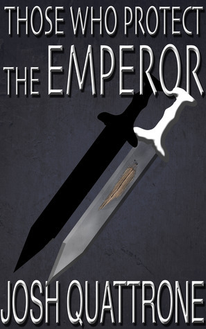 Those Who Protect the Emperor (The Invasion of Trath, #1) Josh Quattrone
