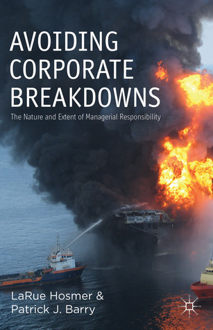 Avoiding Corporate Breakdowns: The Nature and Extent of Managerial Responsibility LaRue T. Hosmer