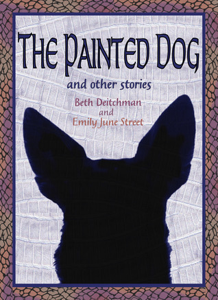 The Painted Dog and Other Stories  by  Beth Deitchman