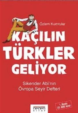 Kaçılın Türkler Geliyor - Sikender Abinin Övropa Seyir Defteri Özlem Kumrular