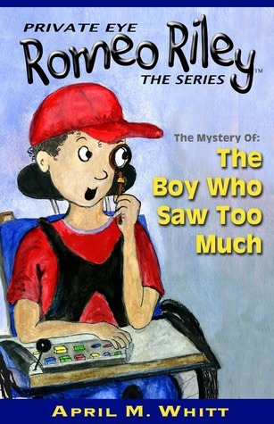 Private Eye, Romeo Riley (Book # 1 The Boy Who Saw Too Much) April M. Whitt