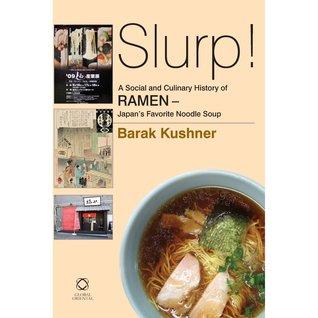 Slurp! A Social and Culinary History of Ramen: Japans Favorite Noodle Soup Barak Kushner
