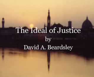 The Ideal of Justice  by  David A. Beardsley