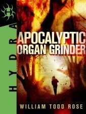 Apocalyptic Organ Grinder: A Dystopian Novella  by  William Todd Rose