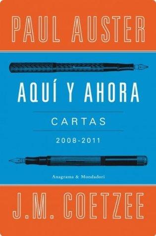Aquí y ahora. Cartas 2008-2011 Paul Auster