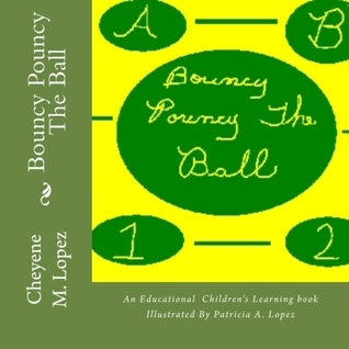 Bouncy Pouncy The Ball  by  Cheyene Montana Lopez