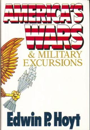 Americas Wars & Military Excursions  by  Edwin Palmer Hoyt