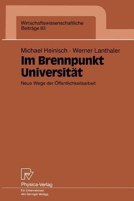 Im Brennpunkt Universitat: Neue Wege Der Offentlichkeitsarbeit Michael Heinisch