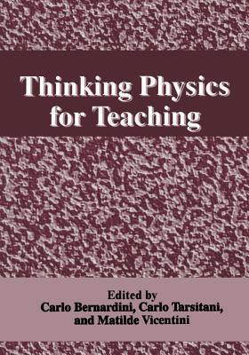 Thinking Physics for Teaching  by  C. Bernardini