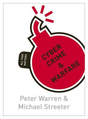 Cyber Crime & Warfare: All That Matters  by  Peter Warren