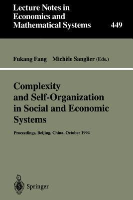 Complexity And Self Organization In Social And Economic Systems  by  China) International Conference on Complexity and Self-Organization in Social and Economic Systems (