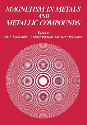 Magnetism in Metals and Metallic Compounds  by  Jan Lapuszanski